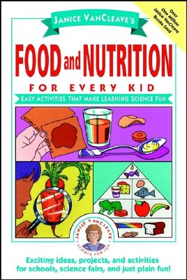Janice Vancleave's Food and Nutrition for Every Kid By VanCleave, Janice Pratt